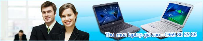 Nhận thu mua dòng laptop cũ tận nơi giá cao